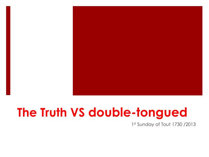 the truth vs double tongued n.