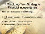 if your long term strategy is financial independence
