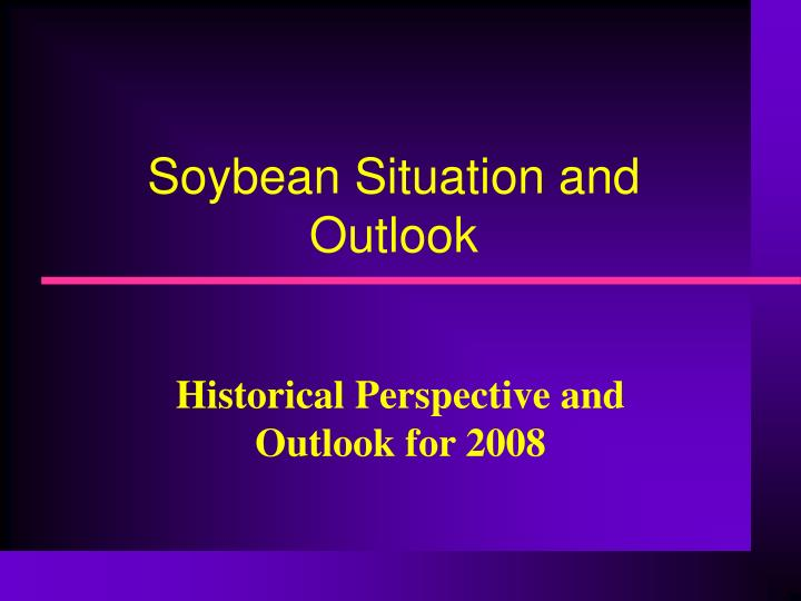 Soybean Situation and Outlook