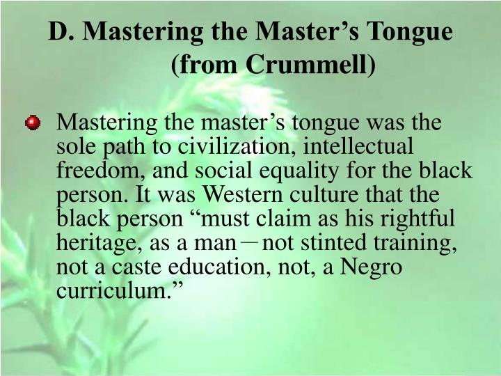 D. Mastering the Master's Tongue (from Crummell)