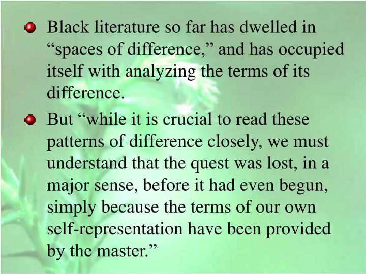 """Black literature so far has dwelled in """"spaces of difference,"""" and has occupied itself with analyzing the terms of its difference."""