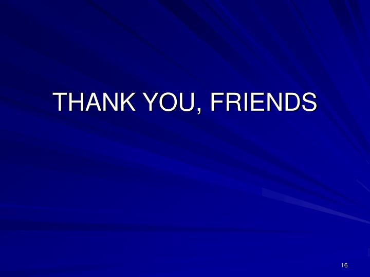 THANK YOU, FRIENDS