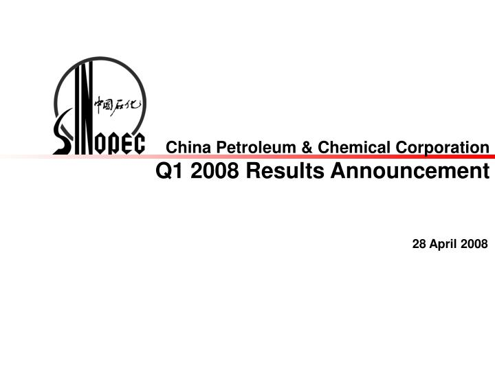china petroleum chemical corporation q1 2008 results announcement n.
