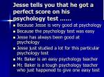 jesse tells you that he got a perfect score on his psychology test