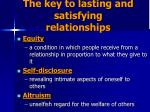 the key to lasting and satisfying relationships