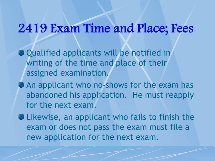 2419 Exam Time and Place; Fees