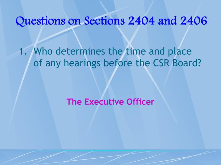 Questions on Sections 2404 and 2406