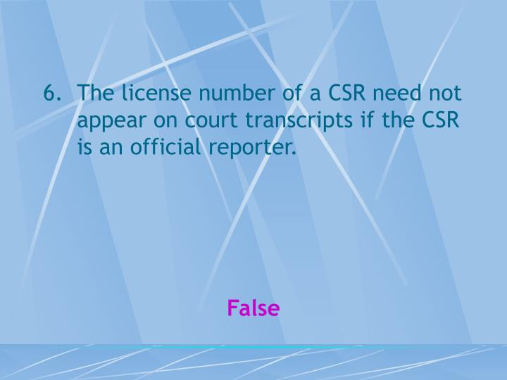 The license number of a CSR need not appear on court transcripts if the CSR is an official reporter.