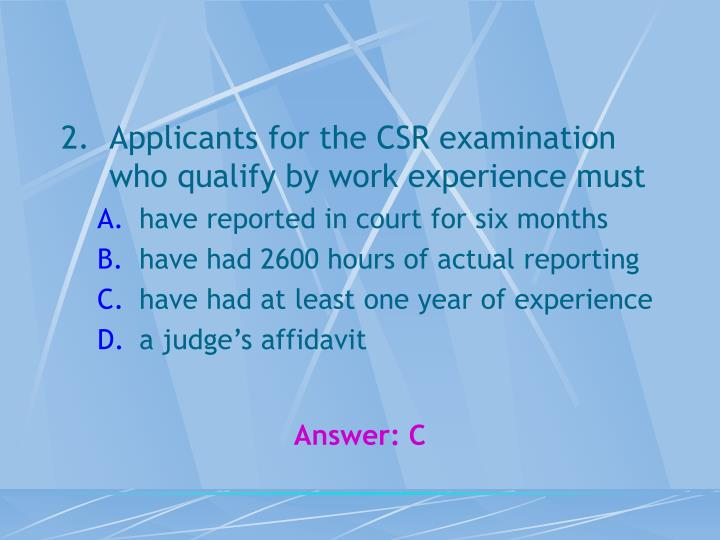 Applicants for the CSR examination who qualify by work experience must
