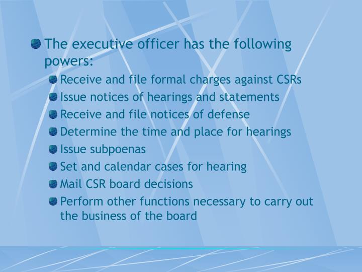 The executive officer has the following powers: