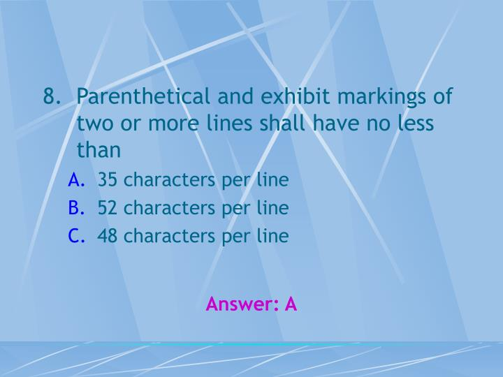 Parenthetical and exhibit markings of two or more lines shall have no less than
