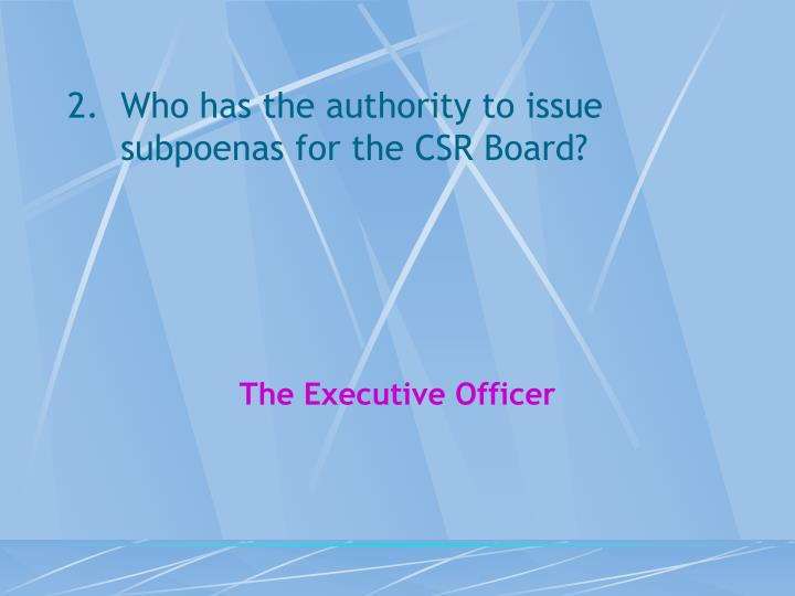 Who has the authority to issue subpoenas for the CSR Board?
