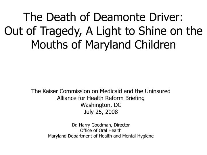 The death of deamonte driver out of tragedy a light to shine on the mouths of maryland children