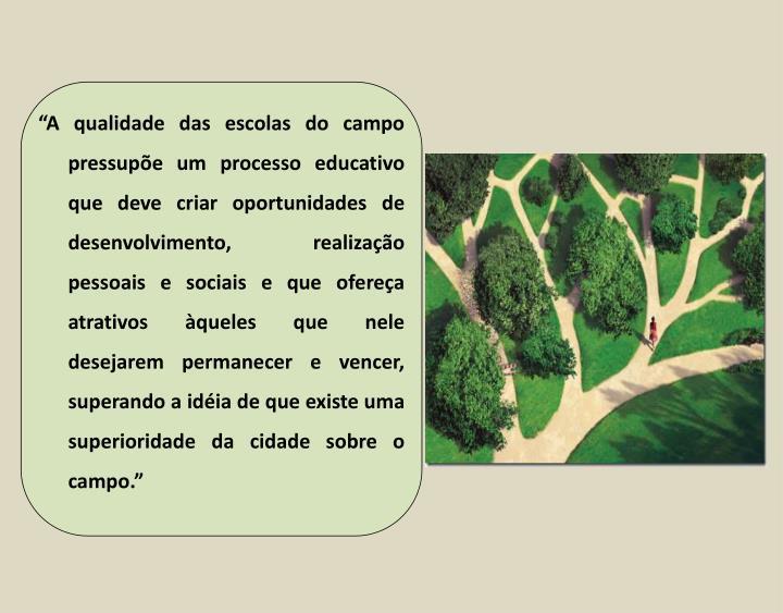 """""""A qualidade das escolas do campo pressupõe um processo educativo que deve criar oportunidades de..."""