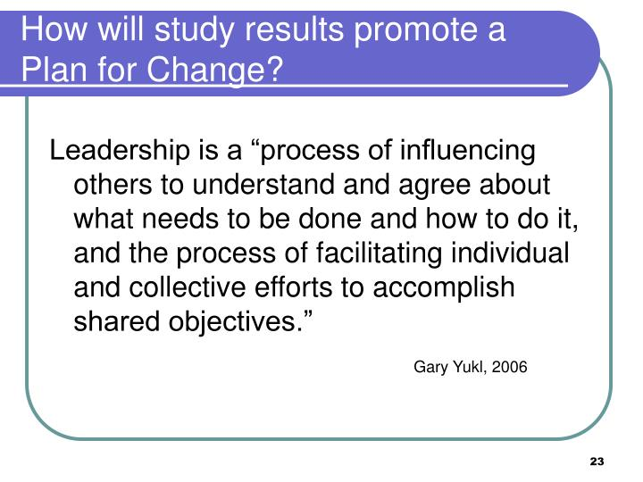 How will study results promote a Plan for Change?
