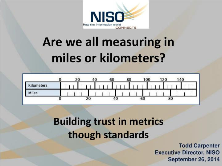 Are we all measuring in miles or kilometers building trust in metrics though standards