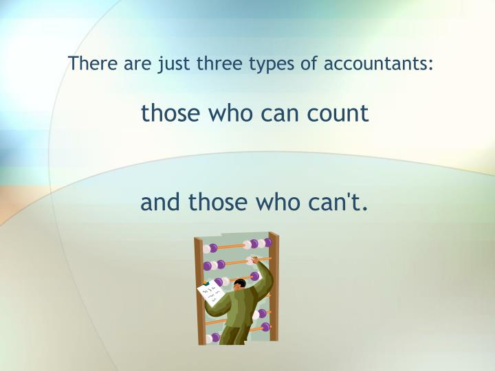 There are just three types of accountants: