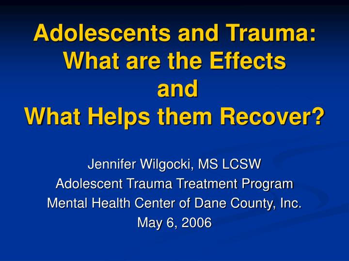 adolescents and trauma what are the effects and what helps them recover n.