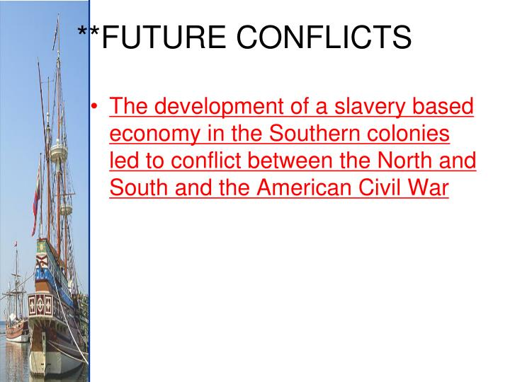 The development of a slavery based economy in the Southern colonies led to conflict between the North and South and the American Civil War