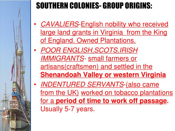 SOUTHERN COLONIES- GROUP ORIGINS: