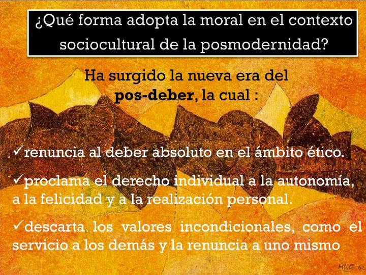 ¿Qué forma adopta la moral en el contexto sociocultural de la posmodernidad?