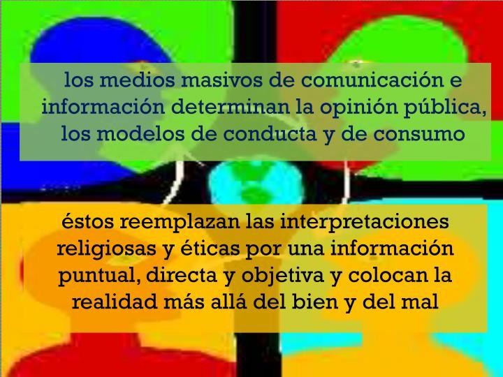 éstos reemplazan las interpretaciones religiosas y éticas por una información puntual, directa y objetiva y colocan la realidad más allá del bien y del mal