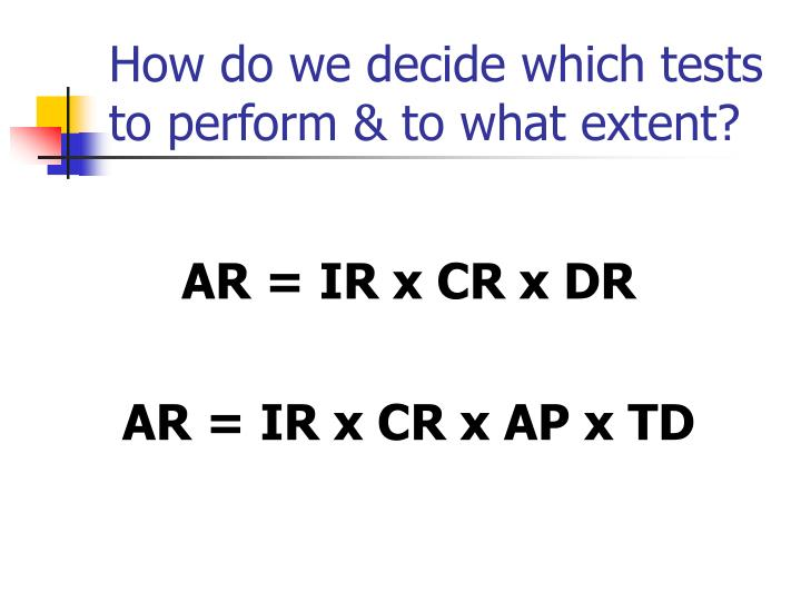 How do we decide which tests to perform & to what extent?