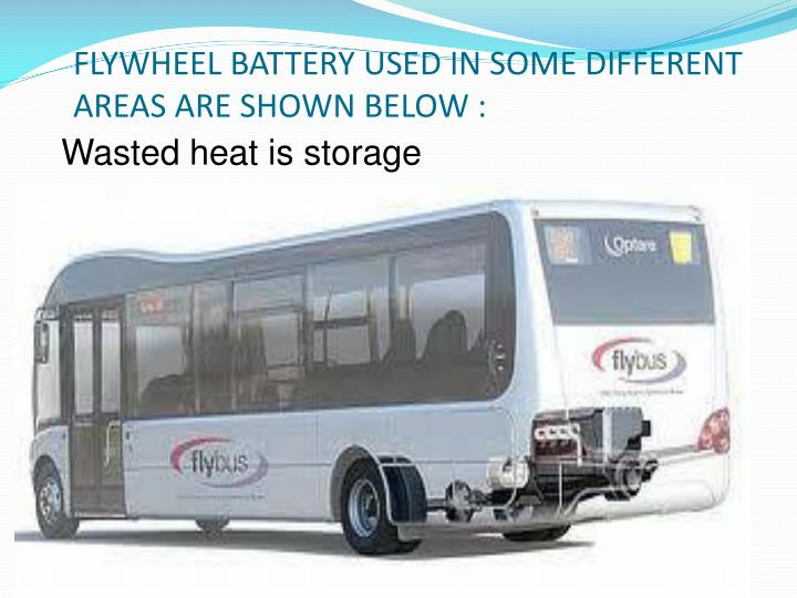 FLYWHEEL BATTERY USED IN SOME DIFFERENT AREAS ARE SHOWN BELOW :