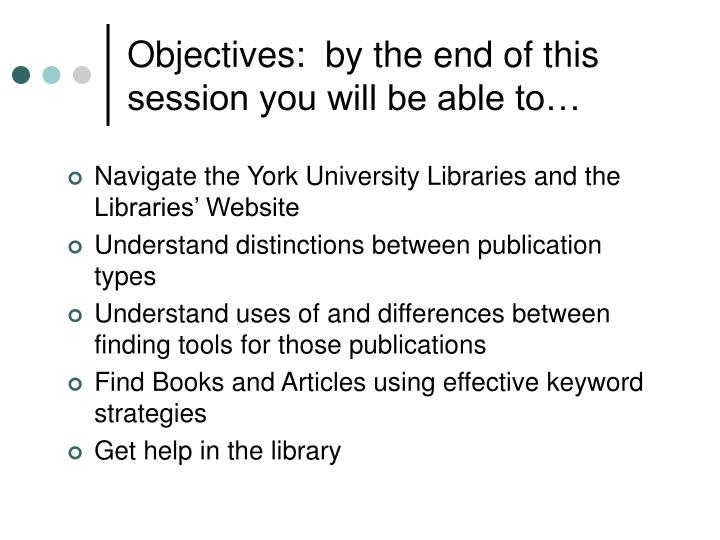 Objectives by the end of this session you will be able to
