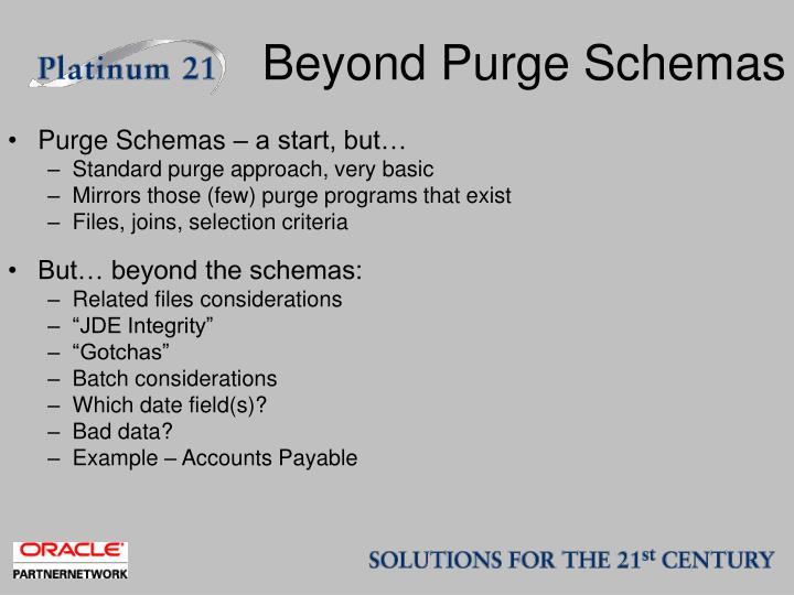Beyond Purge Schemas