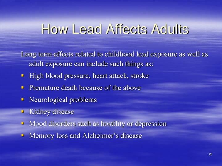 Long term effects related to childhood lead exposure as well as adult exposure can include such things as: