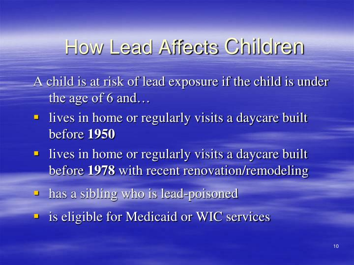 A child is at risk of lead exposure if the child is under the age of 6 and…