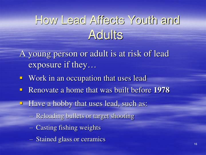A young person or adult is at risk of lead exposure if they…