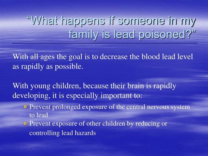 """""""What happens if someone in my  family is lead poisoned?"""""""