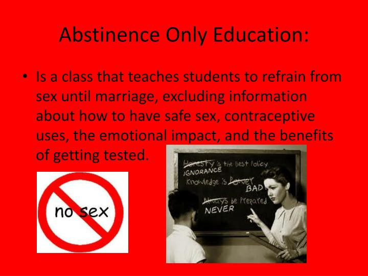 disadvantages of federally mandated abstinence only until marriage programs A 2007 congressionally mandated study found that federally-funded abstinence-only programs have no beneficial impact on young people's sexual behavior  approach to educating young people about sex there is no evidence to date that abstinence-only-until-marriage education delays teen sexual activity  disadvantages the disadvantages of.