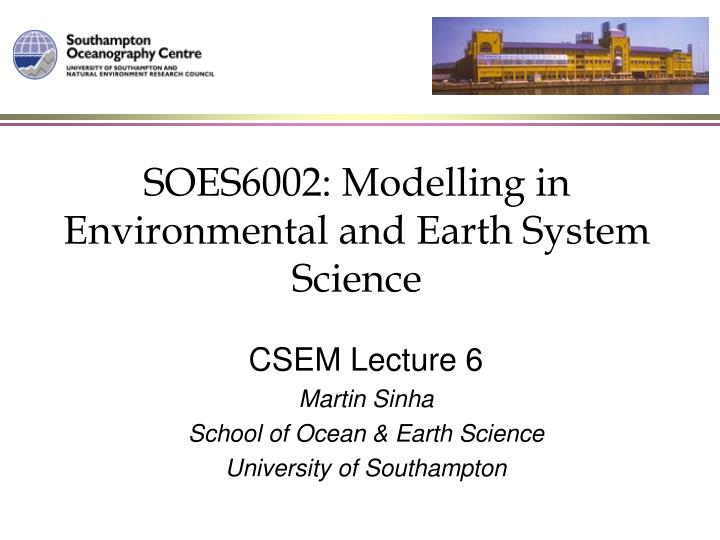 SOES6002: Modelling in Environmental and Earth System Science