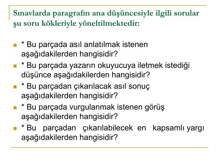 Sınavlarda paragrafın ana düşüncesiyle ilgili sorular şu soru kökleriyle yöneltilmektedir: