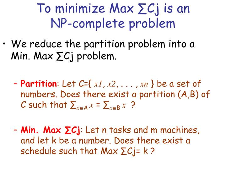 To minimize Max ∑Cj is an