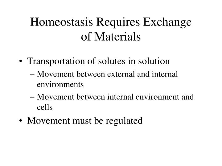 Homeostasis requires exchange of materials