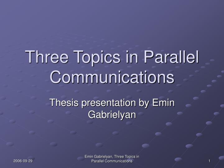 three topics in parallel communications n.