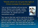 words which do not give the light of christ increase the darkness