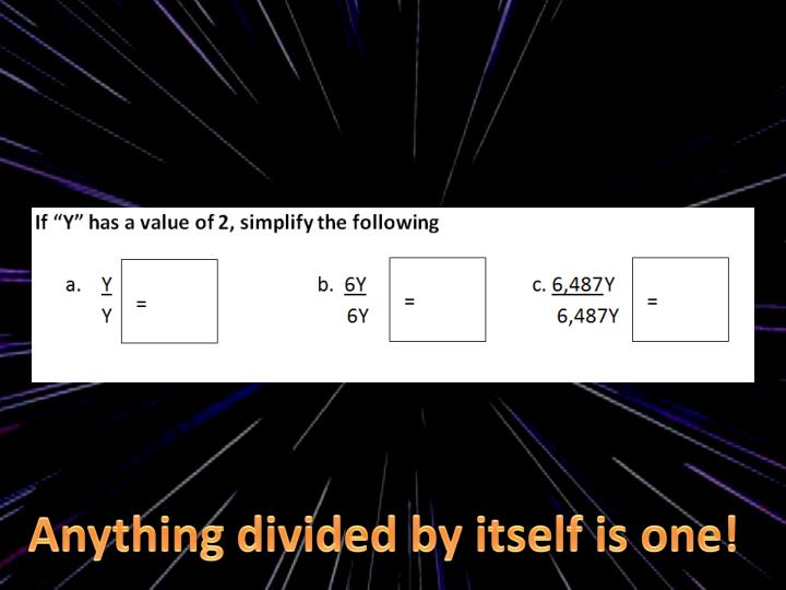 Anything divided by itself is one!