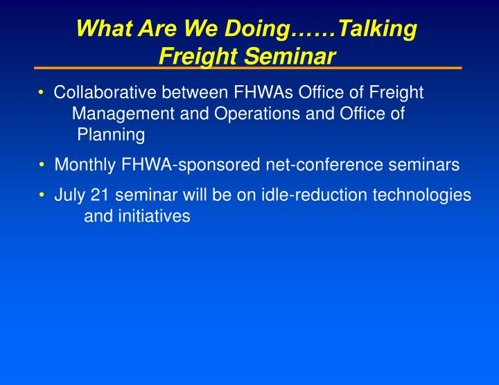 What Are We Doing……Talking Freight Seminar
