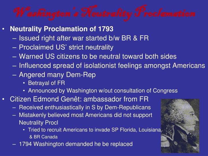 washington s neutrality proclamation and the genêt Similar questions social studies king george issued the proclamation of 1763 this proclamation was issued to social studies i need a map of washington state that has the major cities physical features and the borders of washington and boundries pleaseee.