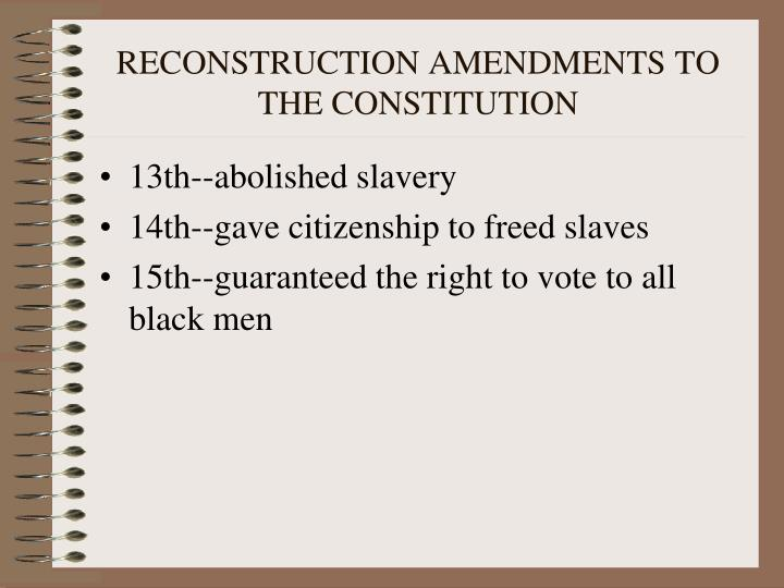 RECONSTRUCTION AMENDMENTS TO THE CONSTITUTION
