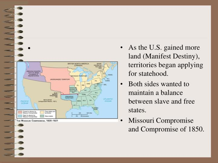 As the U.S. gained more land (Manifest Destiny), territories began applying for statehood.