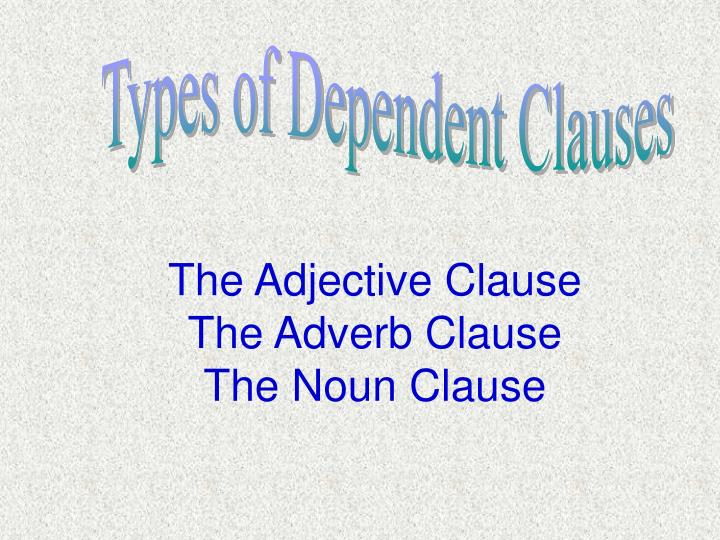 Types of Dependent Clauses