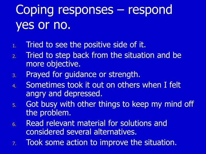 Coping responses – respond yes or no.
