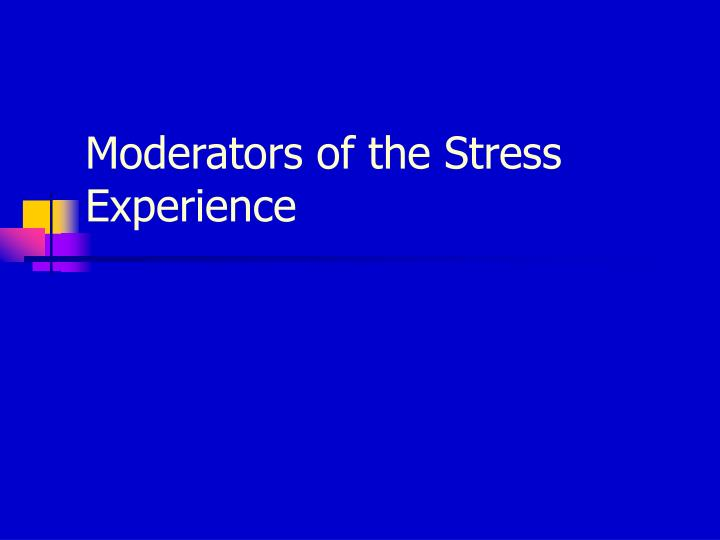 Moderators of the Stress Experience