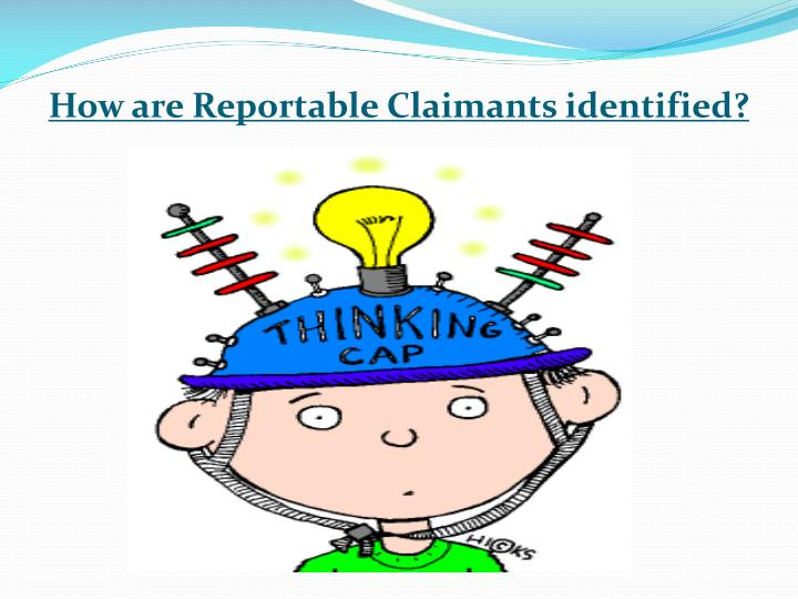 How are Reportable Claimants identified?